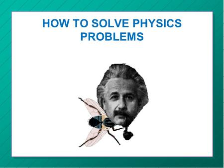 HOW TO SOLVE PHYSICS PROBLEMS. THE PROCEDURE Step 1:Draw a free body diagram Step 2:Write down the givens Step 3:Write down the unknown Step 4:Resolve.