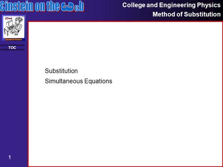 College and Engineering Physics Method of Substitution 1 TOC Substitution Simultaneous Equations.