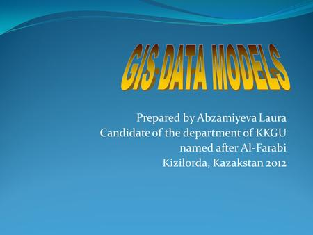 Prepared by Abzamiyeva Laura Candidate of the department of KKGU named after Al-Farabi Kizilorda, Kazakstan 2012.