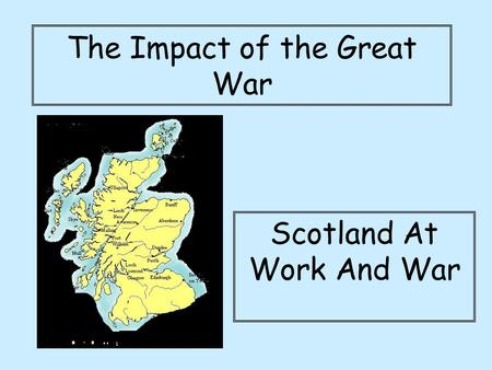 The Impact of the Great War Scotland At Work And War.
