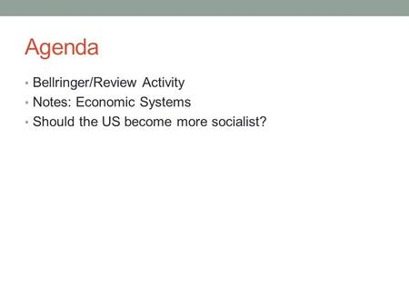 Agenda Bellringer/Review Activity Notes: Economic Systems Should the US become more socialist?