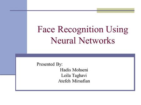Face Recognition Using Neural Networks Presented By: Hadis Mohseni Leila Taghavi Atefeh Mirsafian.