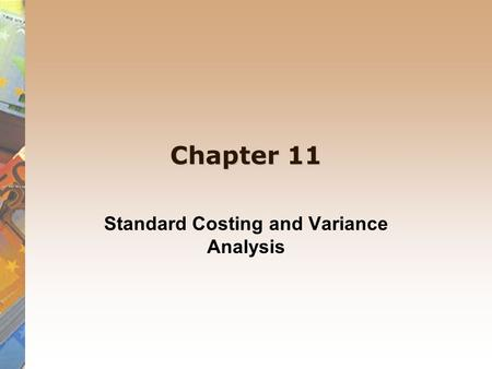 Chapter 11 Standard Costing and Variance Analysis.
