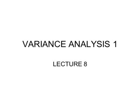 VARIANCE ANALYSIS 1 LECTURE 8.