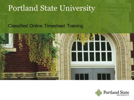 Portland State University Classified Online Timesheet Training.