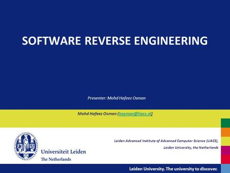 Leiden University. The university to discover. Mohd Hafeez Osman SOFTWARE REVERSE ENGINEERING Leiden Advanced Institute.