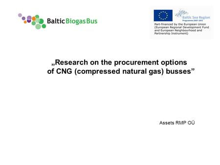 "Www.balticbiogasbus.eu1 Assets RMP OÜ ""Research on the procurement options of CNG (compressed natural gas) busses"""