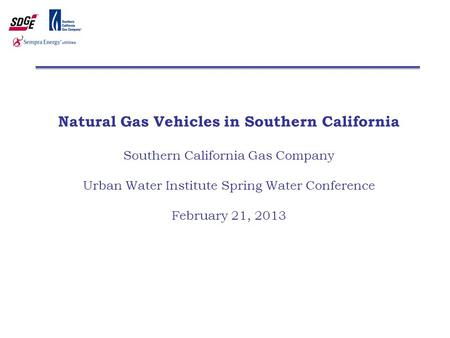 Natural Gas Vehicles in Southern California Southern California Gas Company Urban Water Institute Spring Water Conference February 21, 2013.