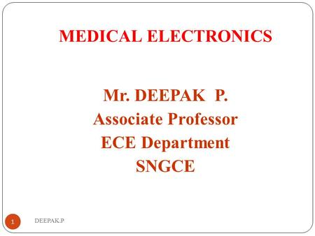 MEDICAL ELECTRONICS Mr. DEEPAK P. Associate Professor ECE Department