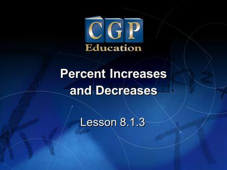 Lesson 8.1.3 Percent Increases and Decreases Percent Increases and Decreases.