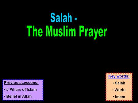 Key words: Salah Wudu Imam Previous Lessons: 5 Pillars of Islam Belief in Allah.