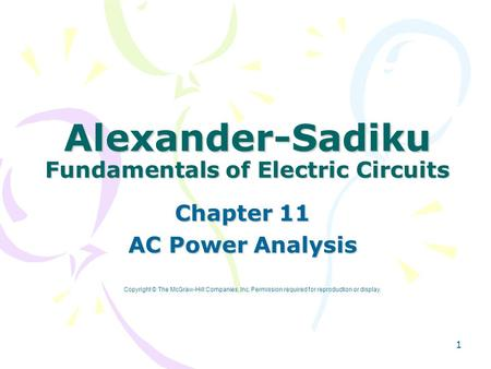1 Alexander-Sadiku Fundamentals of Electric Circuits Chapter 11 AC Power Analysis Copyright © The McGraw-Hill Companies, Inc. Permission required for reproduction.