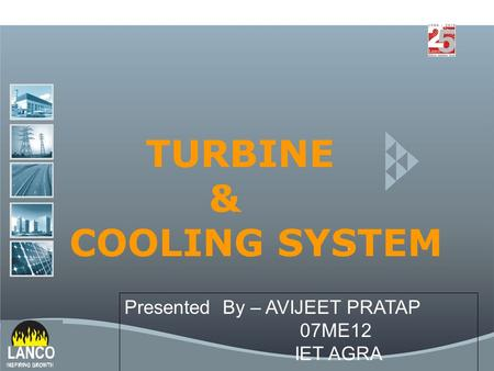 TURBINE & COOLING SYSTEM Presented By – AVIJEET PRATAP 07ME12 IET AGRA