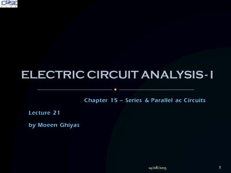Chapter 15 – Series & Parallel ac Circuits Lecture 21 by Moeen Ghiyas 14/08/2015 1.