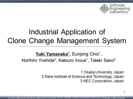 Software Engineering Laboratory, Department of Computer Science, Graduate School of Information Science and Technology, Osaka University Industrial Application.