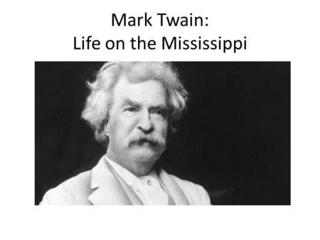 Mark Twain: Life on the Mississippi. Journal In your notebooks, answer this prompt with at least ½ page: Is ignorance bliss? Are you happier when you.