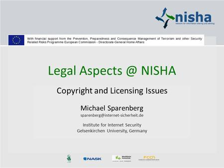 Legal NISHA Copyright and Licensing Issues Michael Sparenberg e Institute for Internet Security Gelsenkirchen.