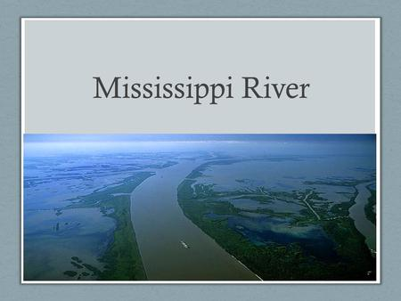 Mississippi River. River Facts Begins 200 miles north of Minneapolis at Lake Itasca State Park. Length: 2,352 miles Width: 20 ft at headwaters to 1 mile.