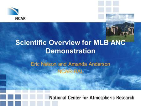 Scientific Overview for MLB ANC Demonstration Eric Nelson and Amanda Anderson NCAR-RAL.