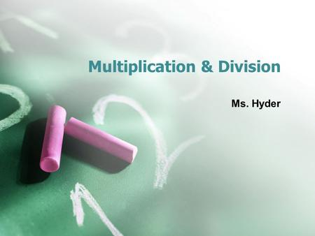Multiplication & Division Ms. Hyder. Multiplication & Division Students will understand the properties of multiplication and the relationship between.