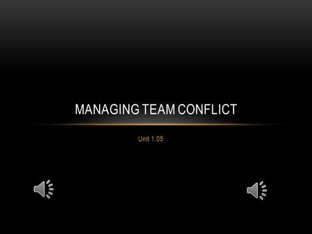 Unit 1.05 MANAGING TEAM CONFLICT TEAM CONFLICT Conflicts, differences, disagreements Natural result of people working together Due to: Personal factors.