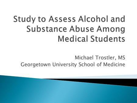 Michael Trostler, MS Georgetown University School of Medicine.