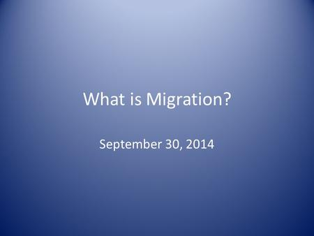 What is Migration? September 30, 2014. Migration The movement of people from one place to another – Movement speeds the diffusion of ideas and innovations.