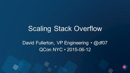 1 Scaling Stack Overflow David Fullerton, VP QCon NYC 2015-06-12.