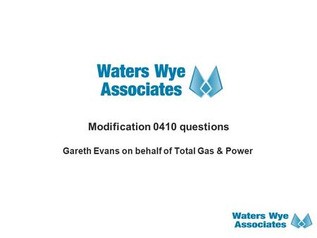 Modification 0410 questions Gareth Evans on behalf of Total Gas & Power.