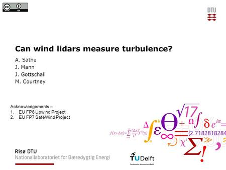 Can wind lidars measure turbulence? A. Sathe J. Mann J. Gottschall M. Courtney Acknowledgements – 1.EU FP6 Upwind Project 2.EU FP7 SafeWind Project.