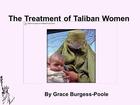 The Treatment of Taliban Women By Grace Burgess-Poole.