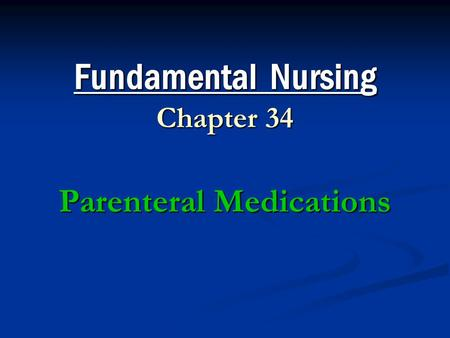 Fundamental Nursing Chapter 34 Parenteral Medications.