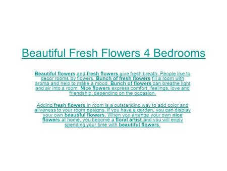 Beautiful Fresh Flowers 4 Bedrooms Beautiful flowersBeautiful flowers and fresh flowers give fresh breath. People like to decor rooms by flowers. Bunch.