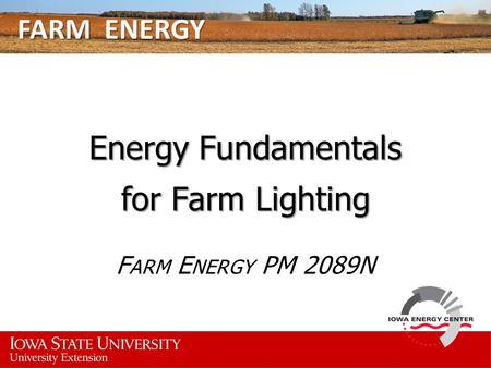 FARM ENERGY Energy Fundamentals for Farm Lighting F ARM E NERGY PM 2089N.