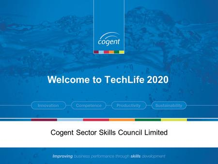 Welcome to TechLife 2020 Cogent Sector Skills Council Limited.