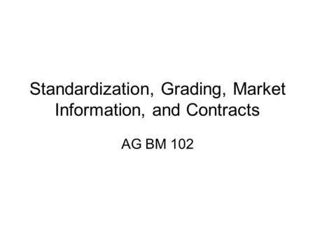 Standardization, Grading, Market Information, and Contracts AG BM 102.