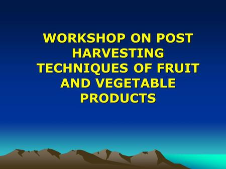 WORKSHOP ON POST HARVESTING TECHNIQUES OF FRUIT AND VEGETABLE PRODUCTS.