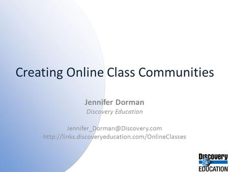 Creating Online Class Communities Jennifer Dorman Discovery Education