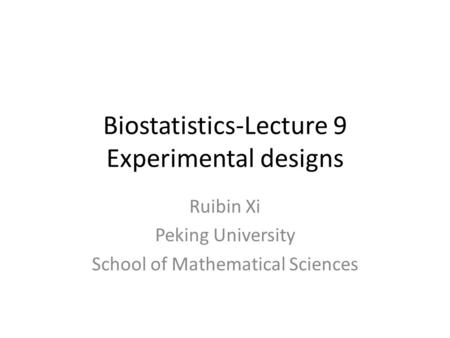Biostatistics-Lecture 9 Experimental designs Ruibin Xi Peking University School of Mathematical Sciences.