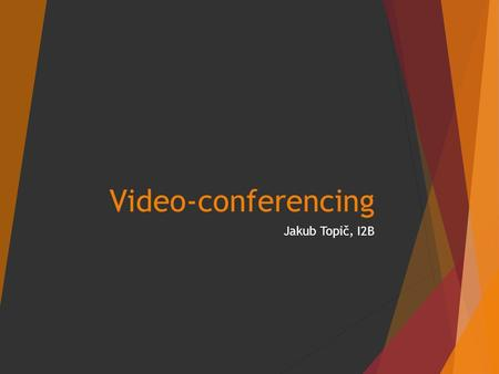 Video-conferencing Jakub Topič, I2B. Video-conferencing basics  Communication using transmission of video and audio (speech) between two or more devices.