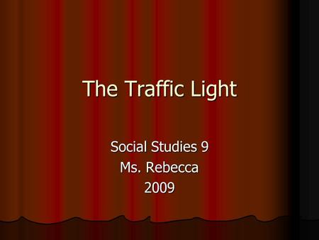The Traffic Light Social Studies 9 Ms. Rebecca 2009.