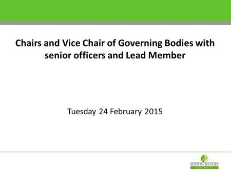 Chairs and Vice Chair of Governing Bodies with senior officers and Lead Member Tuesday 24 February 2015.