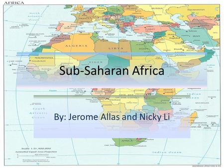 Sub-Saharan Africa By: Jerome Allas and Nicky Li.