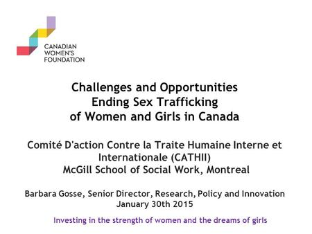 Challenges and Opportunities Ending Sex Trafficking of Women and Girls in Canada Comité D'action Contre la Traite Humaine Interne et Internationale (CATHII)