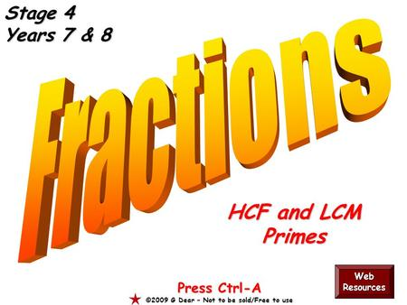 HCF and LCM Primes Press Ctrl-A ©2009 G Dear – Not to be sold/Free to use Stage 4 Years 7 & 8 Web Resources.