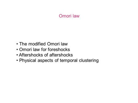 Omori law The modified Omori law Omori law for foreshocks Aftershocks of aftershocks Physical aspects of temporal clustering.