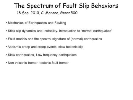 The Spectrum of Fault Slip Behaviors 18 Sep. 2013, C. Marone, Geosc500 Mechanics of Earthquakes and Faulting Stick-slip dynamics and Instability. Introduction.