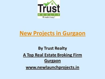 New Projects in Gurgaon By Trust Realty A Top Real Estate Broking Firm Gurgaon www.newlaunchprojects.in.