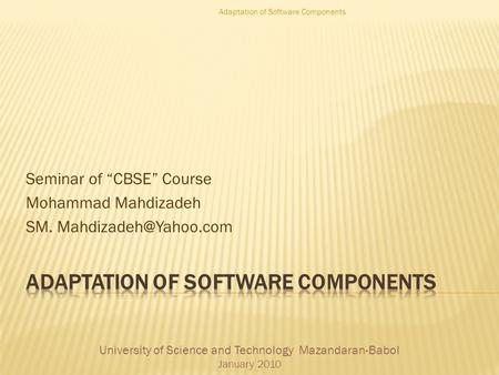 "Seminar of ""CBSE"" Course Mohammad Mahdizadeh SM. University of Science and Technology Mazandaran-Babol January 2010 Adaptation of."