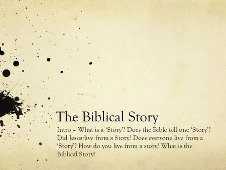 The Biblical Story Intro – What is a 'Story'? Does the Bible tell one 'Story'? Did Jesus live from a Story? Does everyone live from a 'Story'? How do you.